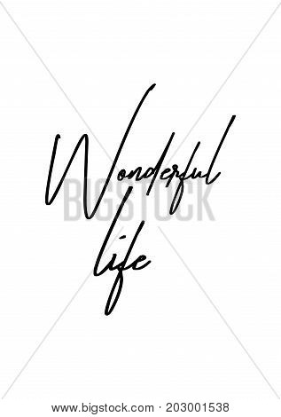 Hand drawn lettering. Ink illustration. Modern brush calligraphy. Isolated on white background. Wonderful life.