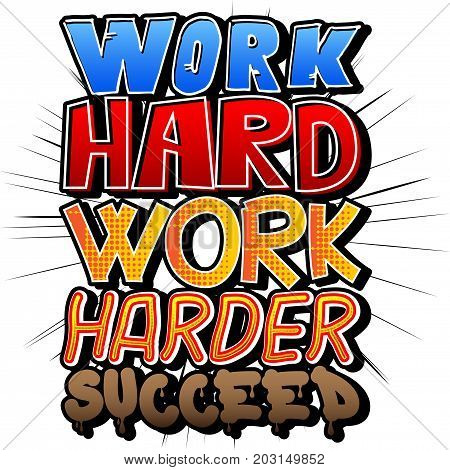 Work Hard Work Harder Succeed. Vector illustrated comic book style design. Inspirational motivational quote.