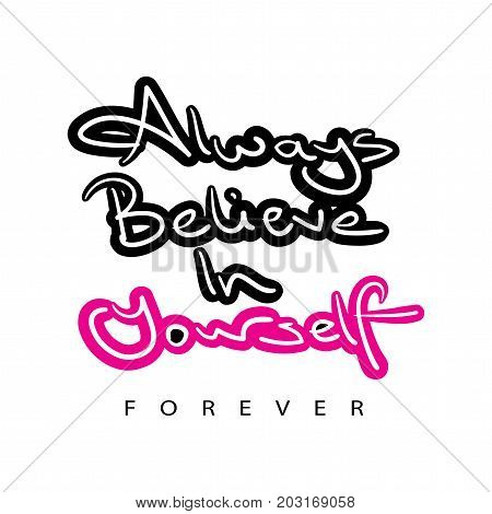 Always believe in yourself typography / T shirt graphics slogan tee vector textile print design