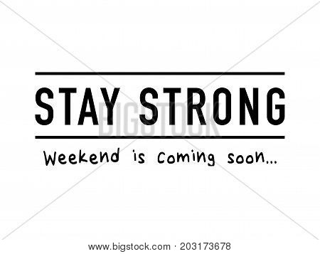 Stay strong, weekend is coming soon typography / T shirt graphics slogan tee / Textile vector print design