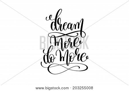 dream more do more - hand written lettering inscription positive quote, motivation and inspiration phrase, black and white calligraphy vector illustration