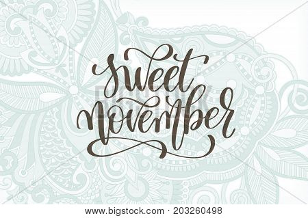 sweet november hand lettering autumn quote on a paisley floral background, calligraphy vector illustration
