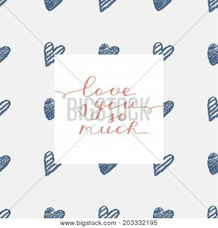 love you so much, vector handwritten text on seamless pattern of hand drawn hearts