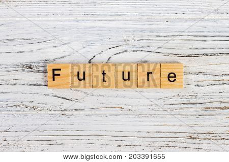 Future word on block concept. Future word made with wooden blocks on the table