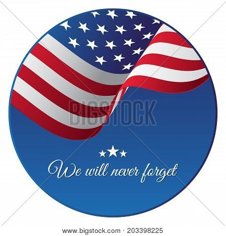 Patriot Day sticker or banner. We will never forget. Waving flag. Vector illustration.