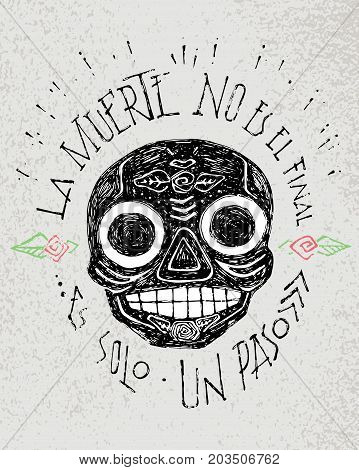 Hand drawn illustration or drawing of a mexican traditional skull with phrase in spanish: La muerte no es el final es solo un paso which means: Dead is not the end is just a step