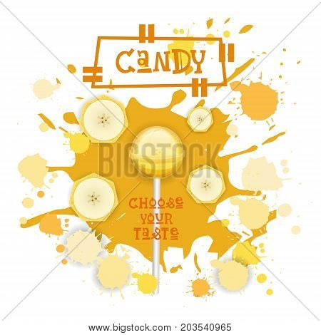 Candy Banana Lolly Dessert Colorful Icon Choose Your Taste Cafe Poster Vector Illustration