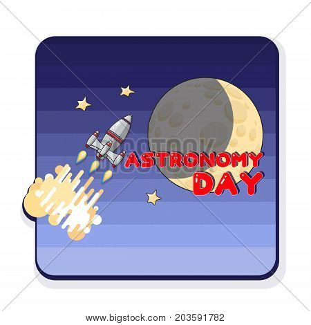 Astronomy Day.  Cartoon  Space rocket and moon. Astronomy greeting card. Celestial Vector illustration.