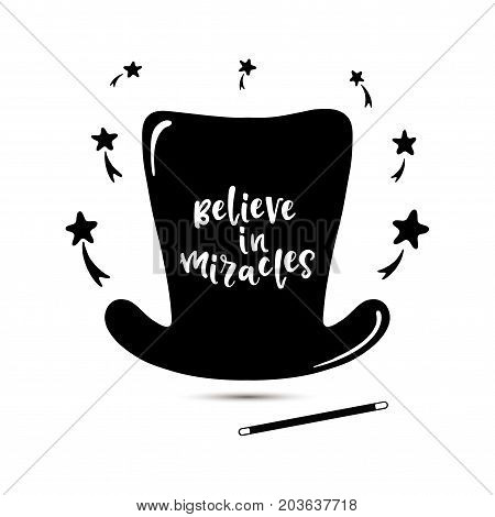 Black and white vector illustration with wizard stuff. Hand written lettering Believe in miracles still. Isolated magic hat.