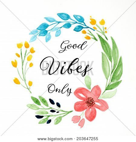 Good vibes only quotation on hand drawing flowers wreath over white paper background greeting card positive thinking lifestyle