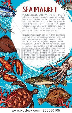 Seafood market and fish restaurant sketch poster. Ocean crab, lobster, shrimp or prawn, tuna, squid, flounder, mackerel, sea turtle and navaga fish, placed around text layout. Seafood design