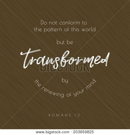 bible quote typographic, do not conform to the pattern of this world but be transformed, from romans