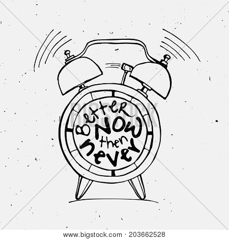 Hand draw Alarm clock illustration with lettering about Better now then never concept. Time reminder in sketched alarm clock with light texture.