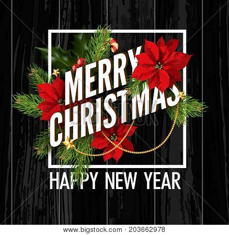 Merry Christmas and Happy New Year vector greeting card holly leaf, pine or fir tree branches and Christmas decoration with red star flower poinsettia on black wood premium winter holiday background