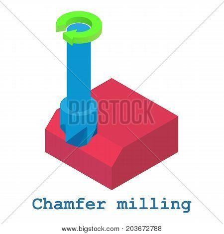 Chamfer milling metalwork icon. Isometric illustration of chamfer milling metalwork vector icon for web