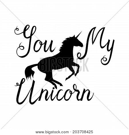 You my unicorn inscription brush. Silhouette of a unicorn with lettring