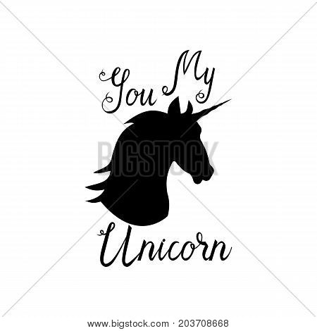 You my unicorn inscription brush. Silhouette of a unicorn head with lettring