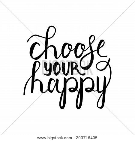 Modern brush phrase choose your happy. Words choose your happy isolated on white background