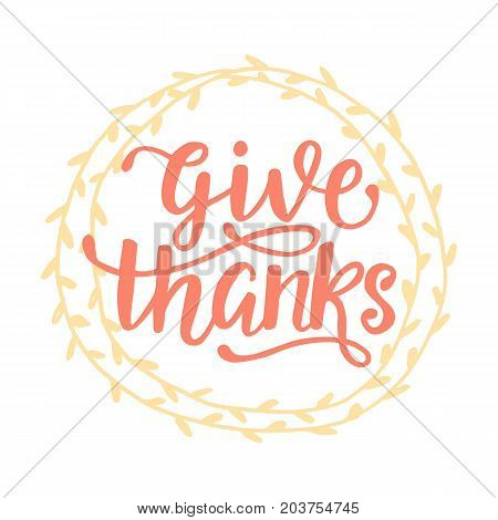 Give Thanks. Thanksgiving Day poster. Hand written lettering. Typographic holiday design, modern calligraphy. Vector illustration