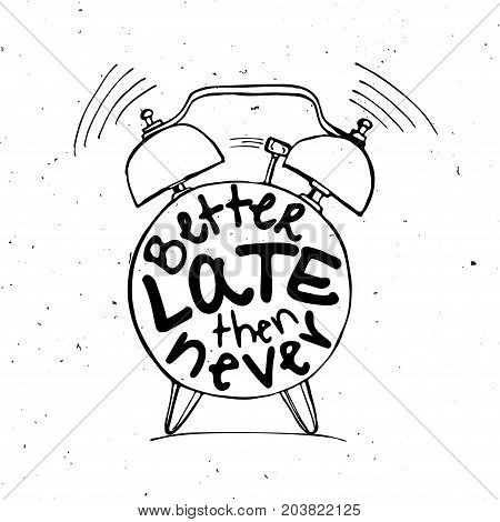 Hand draw Alarm clock illustration with lettering about Better late than never concept. Time reminder in sketched alarm clock with light texture.
