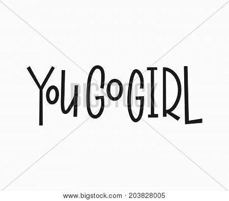 You go girl t-shirt quote feminist lettering. Calligraphy inspiration graphic design typography element. Hand written card. Simple vector sign. Protest against patriarchy sexism misogyny female
