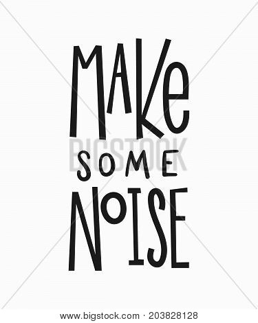 Make some noise t-shirt quote feminist lettering. Calligraphy inspiration graphic design typography element. Hand written card. Simple vector sign. Protest against patriarchy sexism misogyny female