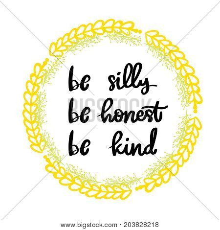 Be silly be honest be kind hand drawn lettering phrase design element for poster postcard.