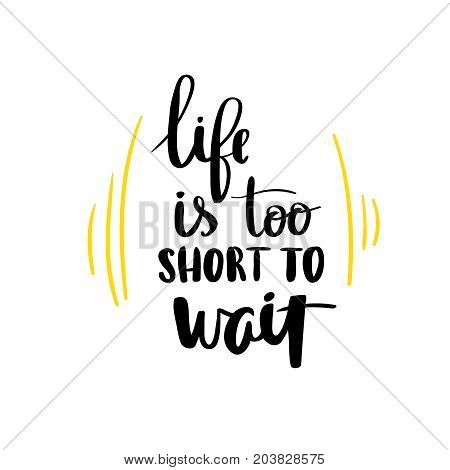 Life is too short to wait quote ink hand lettering modern brush calligraphy handwritten phrase