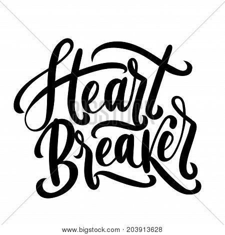 Heart breaker vector illustration. Modern feminism quote isolated on white background. Hand drawn inspirational phrase. Modern lettering art for poster, greeting card, t-shirt.