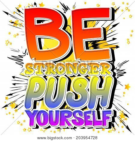 Be Stronger Push Yourself. Vector illustrated comic book style design. Inspirational motivational quote.