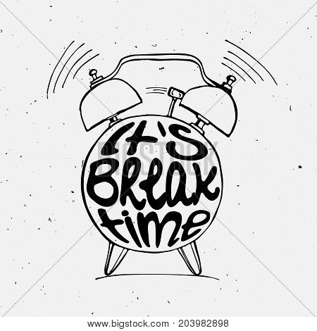 Hand draw Alarm clock illustration with lettering about break time. Relax and holiday reminder in sketched alarm clock with light texture.