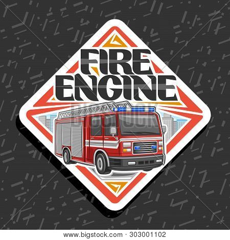 Vector Logo For Fire Engine, Decorative Rhomb Badge With Illustration Of Red Modern Firetruck With W