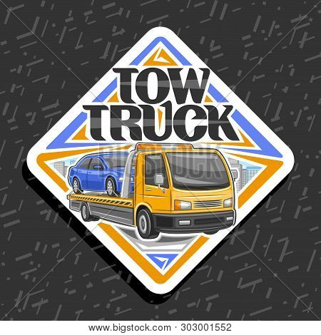 Vector Logo For Tow Truck, White Sticker With Illustration Of Evacuator With Orange Alarm Lights Tow