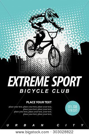 Vector Banner Or Flyer With Cyclist On The Bike And Words Extreme Sport On The Urban Background. Pos