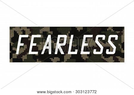 Fearless - Knitted Camouflage Slogan For T-shirt Design. Typography Graphics For Tee Shirt In Milita