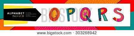 Font And Alphabet. Vector Stylized Colorful O, P, Q, R, S Letters Set. Typography Design And Illustr