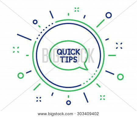 Quick Tips Line Icon. Helpful Tricks Speech Bubble Sign. Quality Design Elements. Technology Quickst