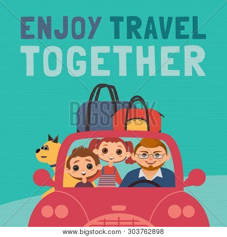 Enjoy Travel Together Typo Poster. Cheerful Flat Color Vector. Family Travelling By Car Cute Cartoon
