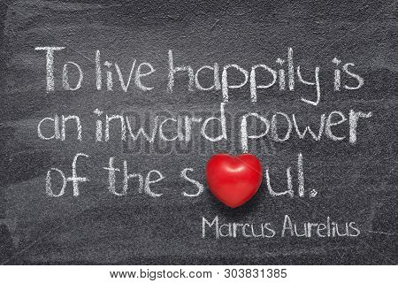To Live Happily Is An Inward Power Of The Soul - Ancient Roman Philosopher Marcus Aurelius Concept Q