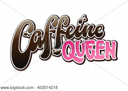 Caffeine Queen - Fun Sarcastic Coffee Lettering Print Design