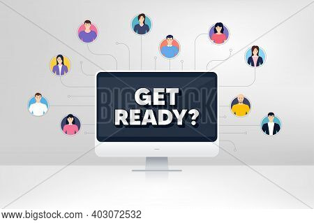 Get Ready. Remote Team Work Conference. Special Offer Sign. Advertising Discounts Symbol. Online Rem