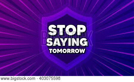Stop Saying Tomorrow Motivation Message. Protect Shield Background. Motivational Slogan. Inspiration