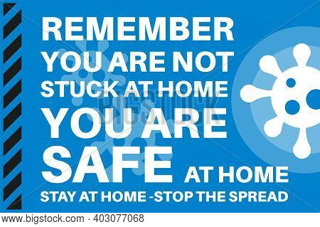 Remember You Are Not Stuck At Home - You Are Safe At Home - Illustration With Virus Logo On A Blue B