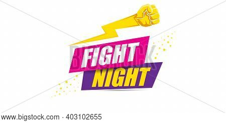 Fight Night Vector Modern Poster With Text And Strong Fist. Mma, Wrestling Or Fight Club Emblem Desi