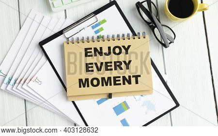 Conceptual Handwriting Showing Enjoy Every Moment. Business Photo Text Being Pleased With Your Life