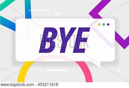 Bye In Design Banner. Vector Template For Web, Print, Presentation . Simple Banner With Minimal Phra