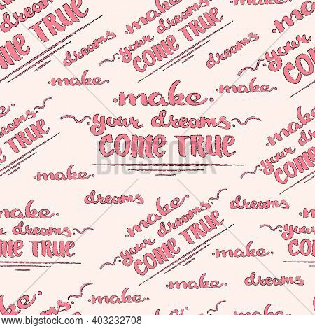 Make Your Dreams Come True Day. Seamless Pattern. Lettering. Bright Pink On A Pink Background. Stock