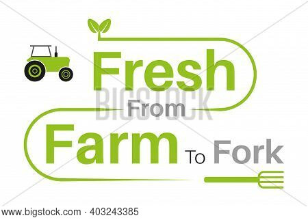 Fresh From Farm To Fork Vector Illustration On A White Background - Sustainable Local Food Concept