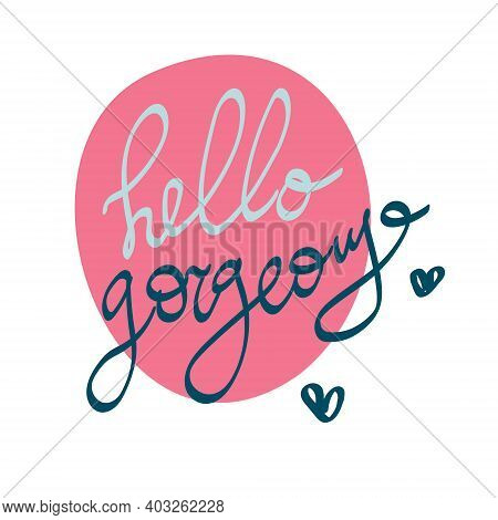 Hello Gorgeous Text In Handwriting. Wording Design, Lettering. Minimalist Design. Poster And Card De