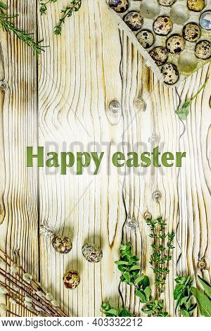 Quail Eggs Easter Background. Quail Eggs, Willow Twigs, Sprigs Of Herbs, Twine On A Wooden Backgroun